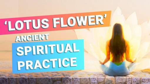 Lotus Flower Meditation, the most ancient spiritual practice to awaken the Soul