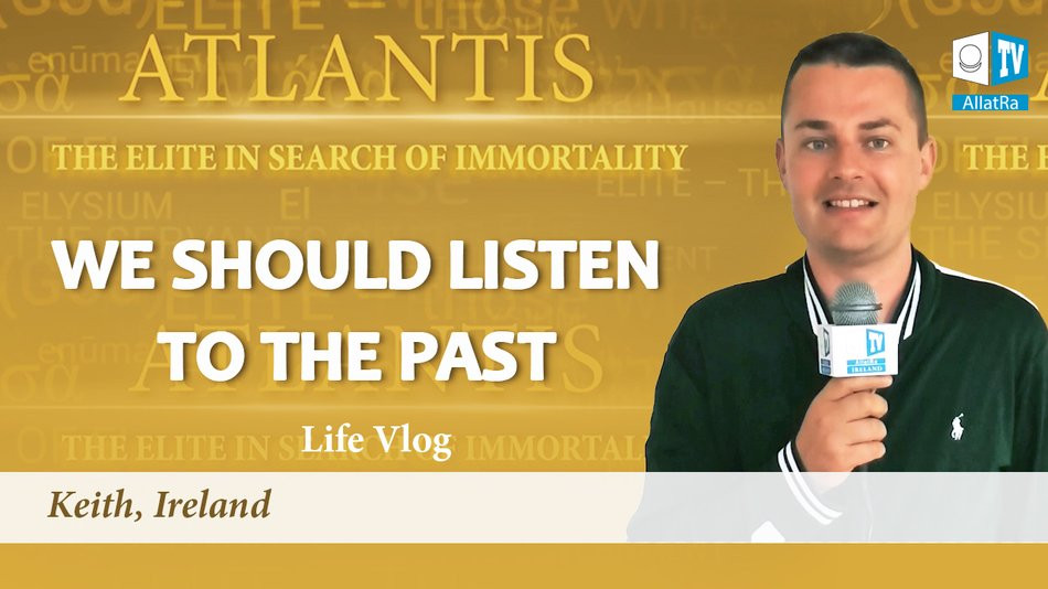 We should listen to the past! About Atlantis. Life Vlog, Keith, Ireland