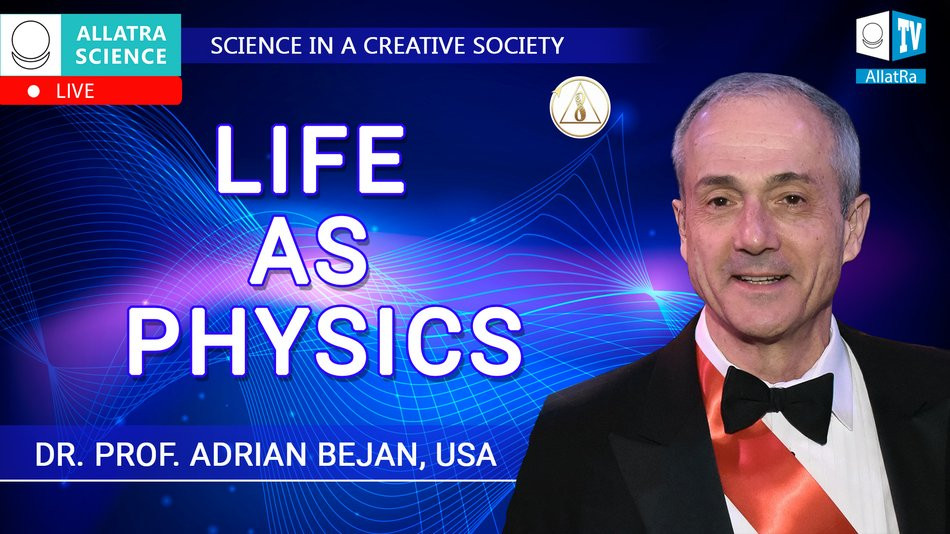 Life as Physics. Inventor of the Constructal law Dr. Prof. Adrian Bejan, USA