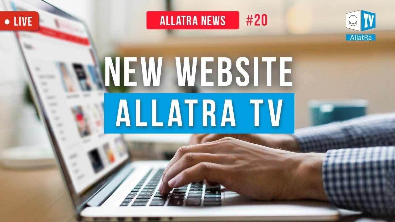 New style of ALLATRA TV website. Changes for the better | ALLATRA NEWS. LIVE #20
