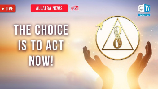 The Choice Is to Act Now! | ALLATRA NEWS. LIVE #21