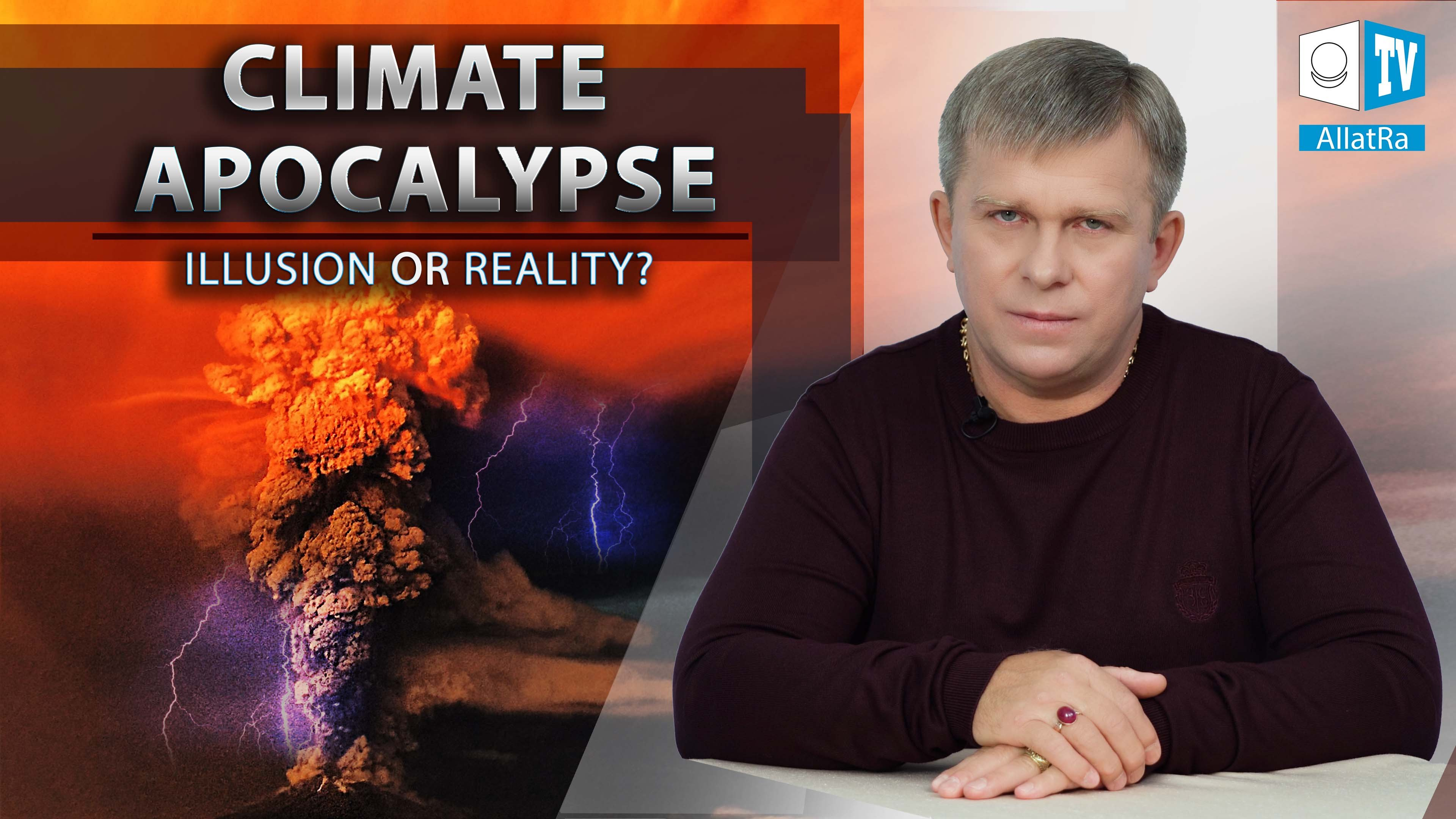 CLIMATE APOCALYPSE: ILLUSION OR REALITY