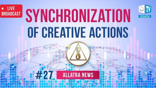 Synchronization of creative actions | ALLATRA news. LIVE #27