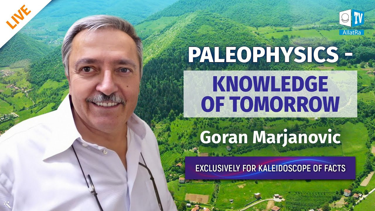 Paleophysics - knowledge of tomorrow. Goran Marjanovic, independent researcher