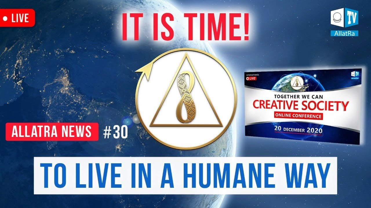 The Time has Come. It is Time to Live in a Humane way | ALLATRA News. LIVE #30