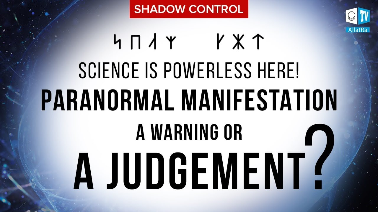 Shadow Control. Science is powerless here! Paranormal Manifestation: a Warning or a Judgement?