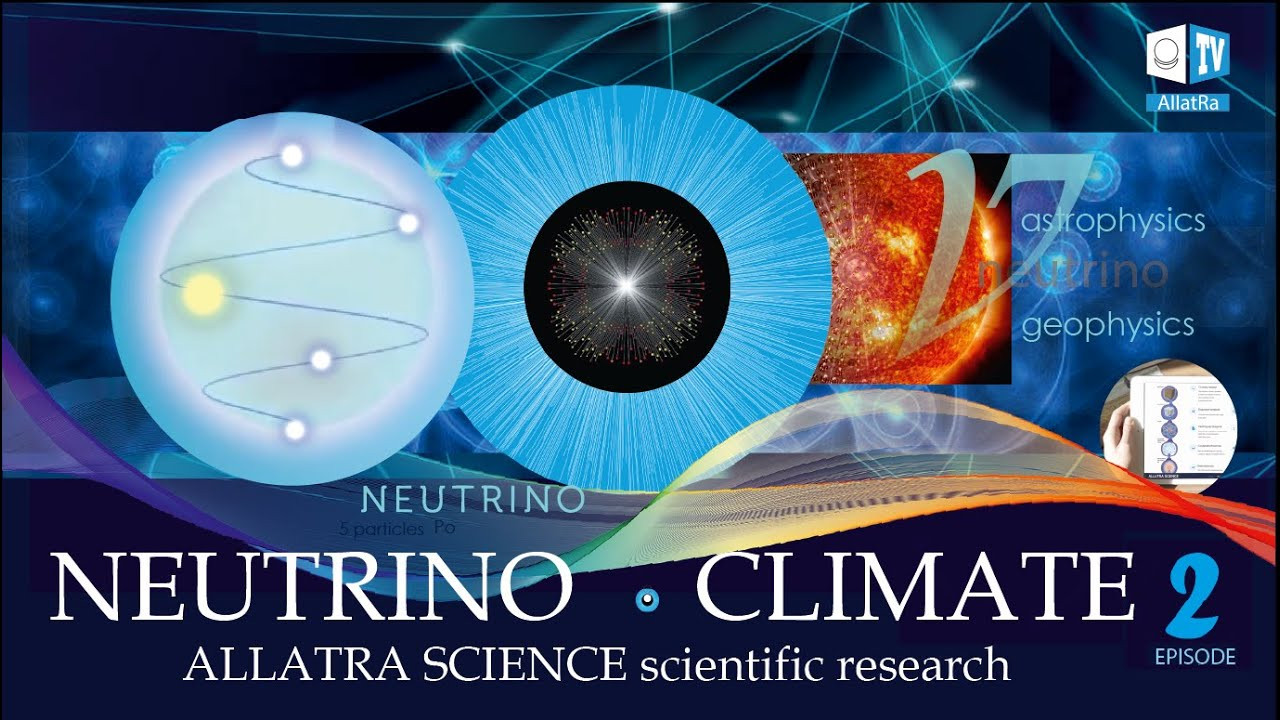 NEUTRINO Flow Warns of the GLOBAL CATACLYSMS. Studies by ALLATRA SCIENCE Researchers