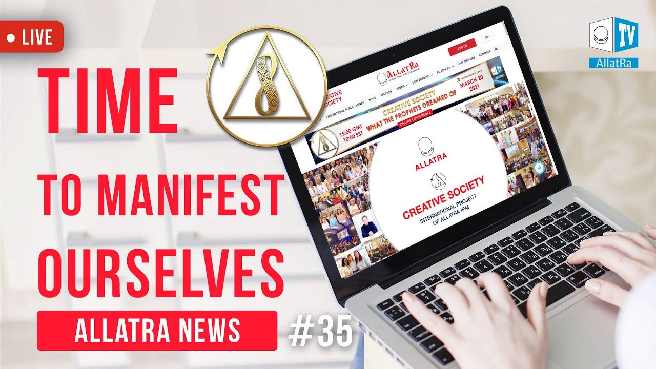 Time to Manifest Ourselves | ALLATRA News. Live #35