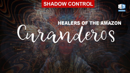 Shadow Control. Curanderos: Healers of the Amazon. Behind the Veil of Magic Secrets