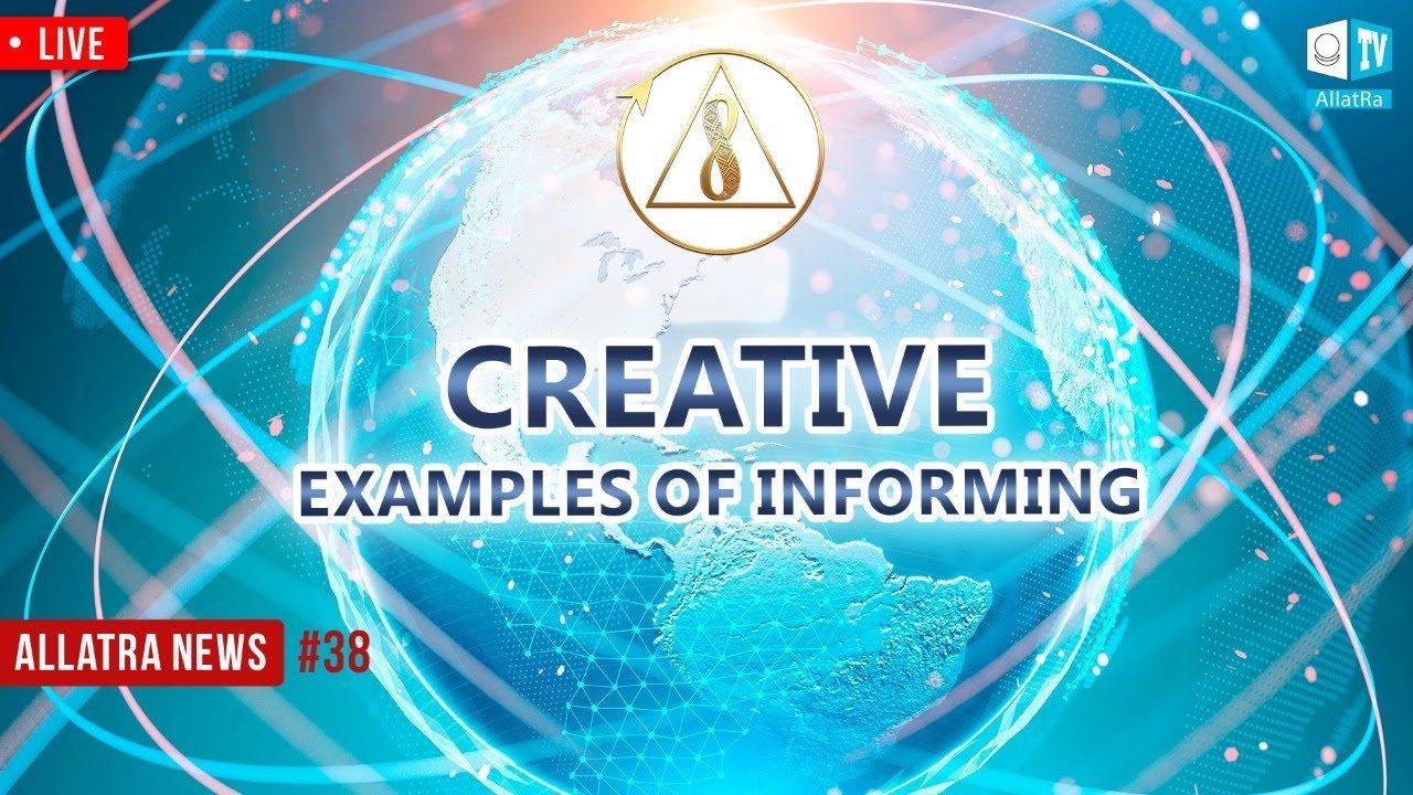 Anyone Can Inform. Creative Examples   ALLATRA News. LIVE #38